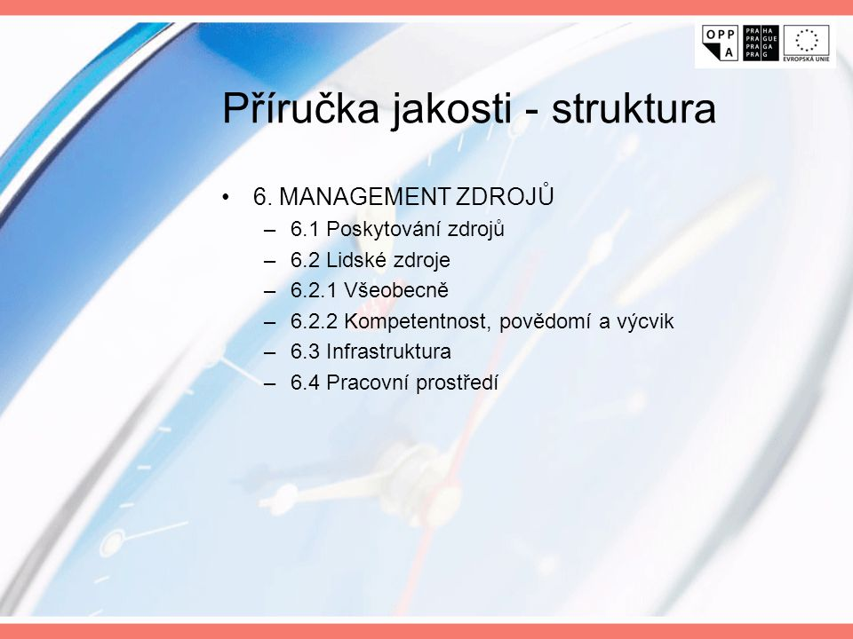 Příručka jakosti - struktura 6. MANAGEMENT ZDROJŮ –6.1 Poskytování zdrojů –6.2 Lidské zdroje –6.2.1 Všeobecně –6.2.2 Kompetentnost, povědomí a výcvik