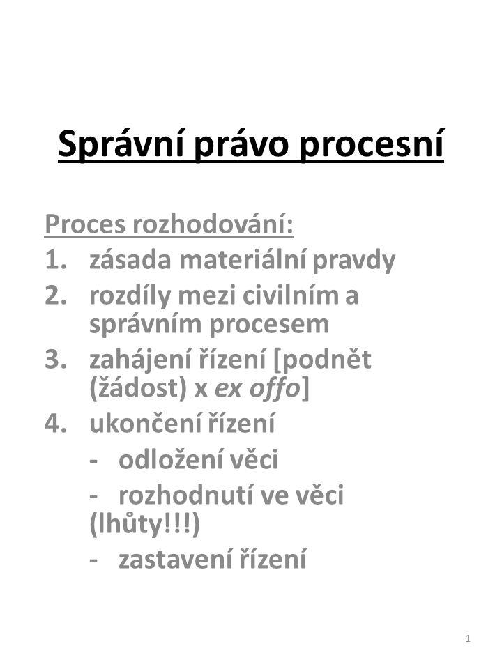 1 Správní právo procesní Proces rozhodování: 1.zásada materiální pravdy 2.rozdíly mezi civilním a správním procesem 3.zahájení řízení [podnět (žádost)