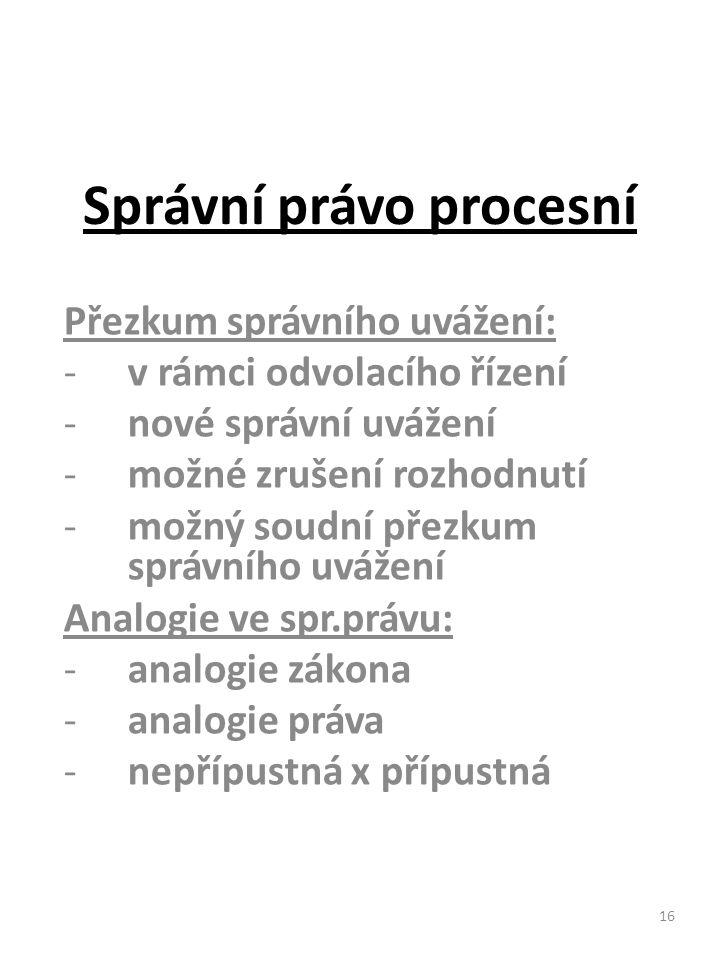 16 Správní právo procesní Přezkum správního uvážení: -v rámci odvolacího řízení -nové správní uvážení -možné zrušení rozhodnutí -možný soudní přezkum