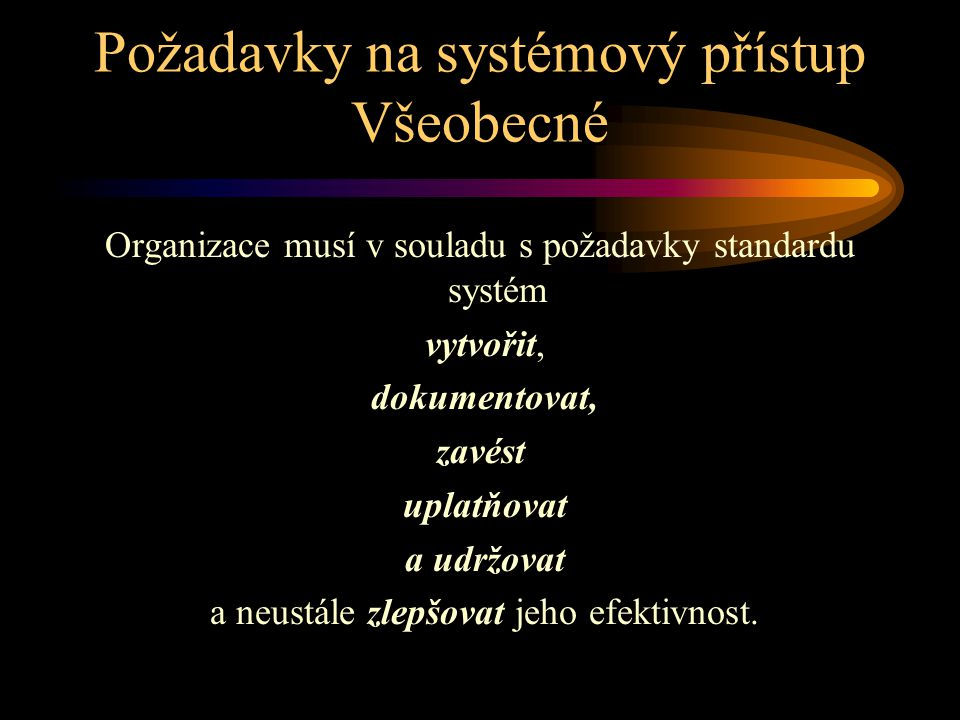 Požadavky na systémový přístup Všeobecné Organizace musí v souladu s požadavky standardu systém vytvořit, dokumentovat, zavést uplatňovat a udržovat a
