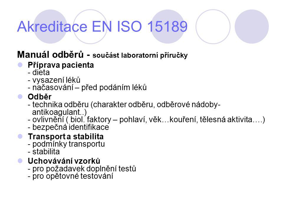 Akreditace EN ISO 15189 Manuál odběrů - součást laboratorní příručky Příprava pacienta - dieta - vysazení léků - načasování – před podáním léků Odběr - technika odběru (charakter odběru, odběrové nádoby- antikoagulant..) - ovlivnění ( biol.
