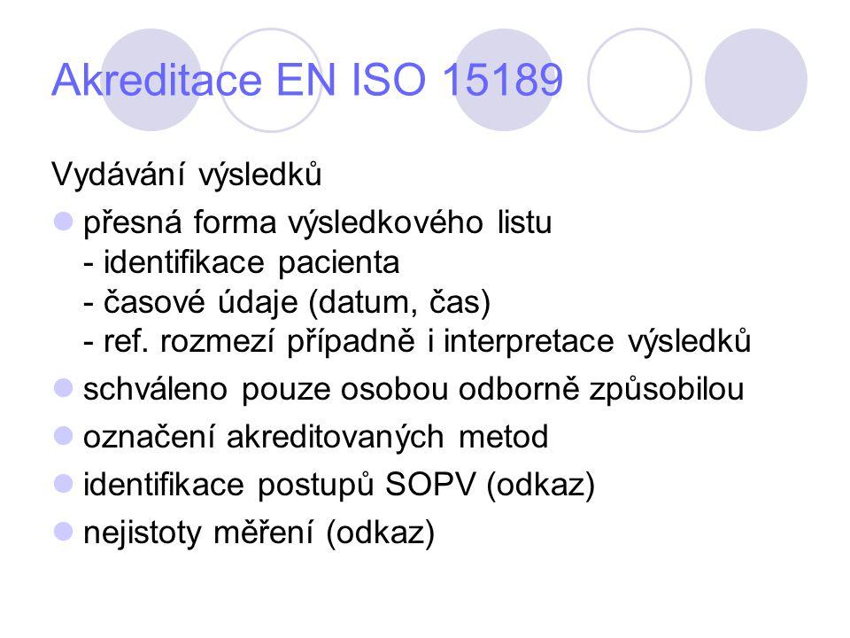 Akreditace EN ISO 15189 Vydávání výsledků přesná forma výsledkového listu - identifikace pacienta - časové údaje (datum, čas) - ref.