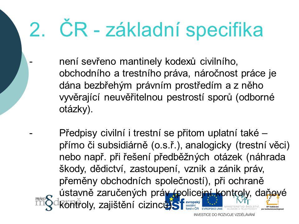 2.ČR - základní specifika -není sevřeno mantinely kodexů civilního, obchodního a trestního práva, náročnost práce je dána bezbřehým právním prostředím a z něho vyvěrající neuvěřitelnou pestrostí sporů (odborné otázky).