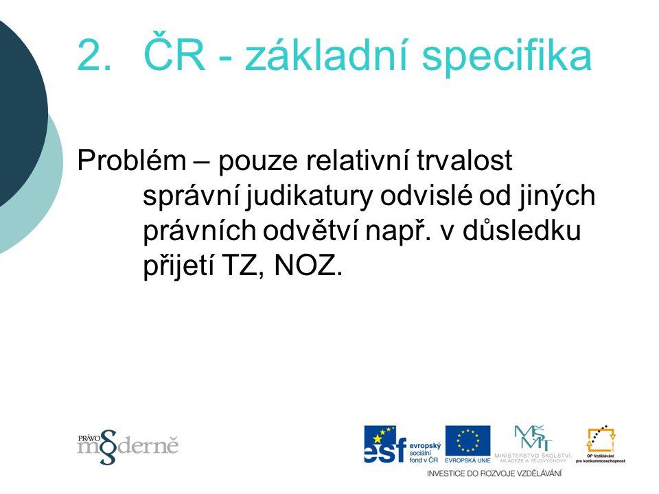 2.ČR - základní specifika Problém – pouze relativní trvalost správní judikatury odvislé od jiných právních odvětví např.