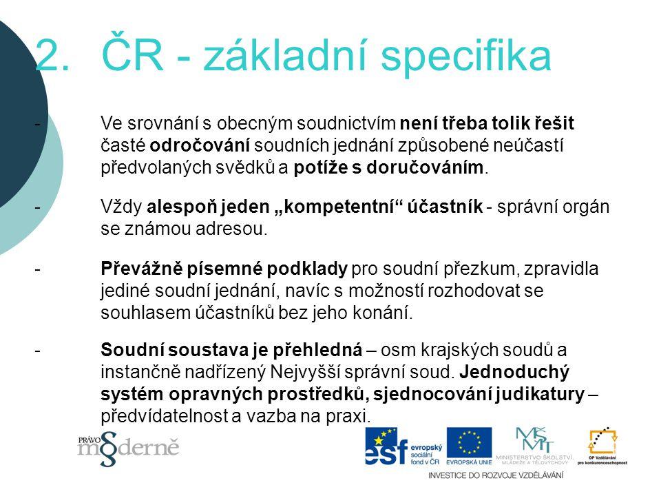 2.ČR - základní specifika -Ve srovnání s obecným soudnictvím není třeba tolik řešit časté odročování soudních jednání způsobené neúčastí předvolaných svědků a potíže s doručováním.