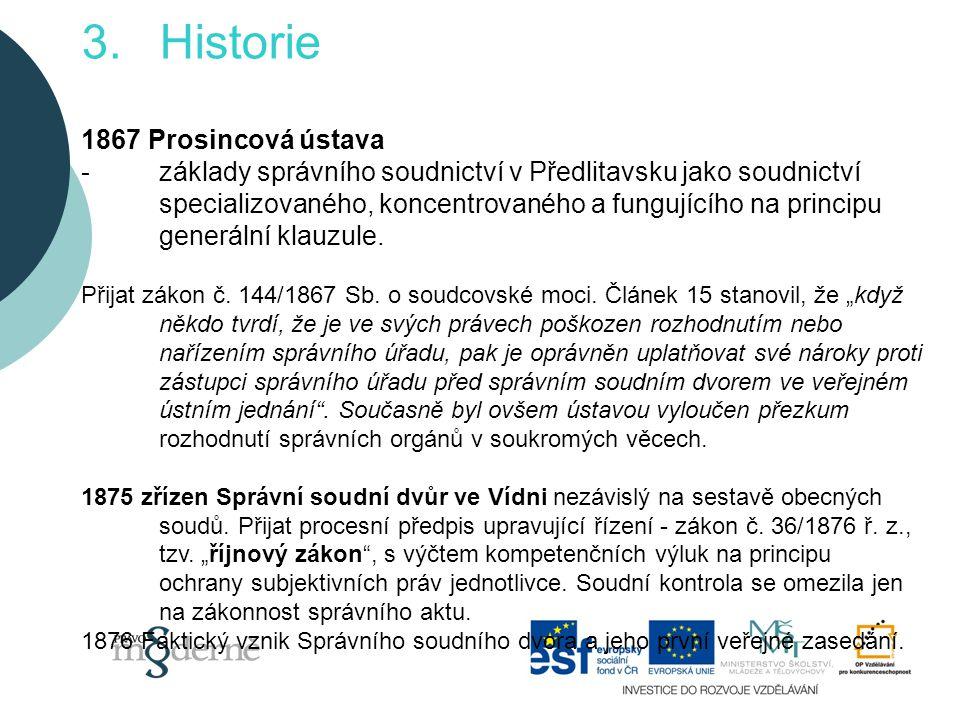 3.Historie 1867 Prosincová ústava -základy správního soudnictví v Předlitavsku jako soudnictví specializovaného, koncentrovaného a fungujícího na principu generální klauzule.
