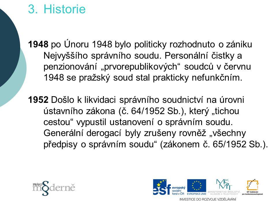 3.Historie 1948 po Únoru 1948 bylo politicky rozhodnuto o zániku Nejvyššího správního soudu.