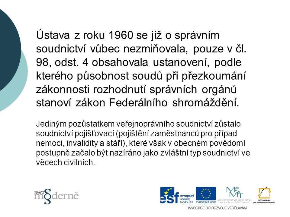 Ústava z roku 1960 se již o správním soudnictví vůbec nezmiňovala, pouze v čl.
