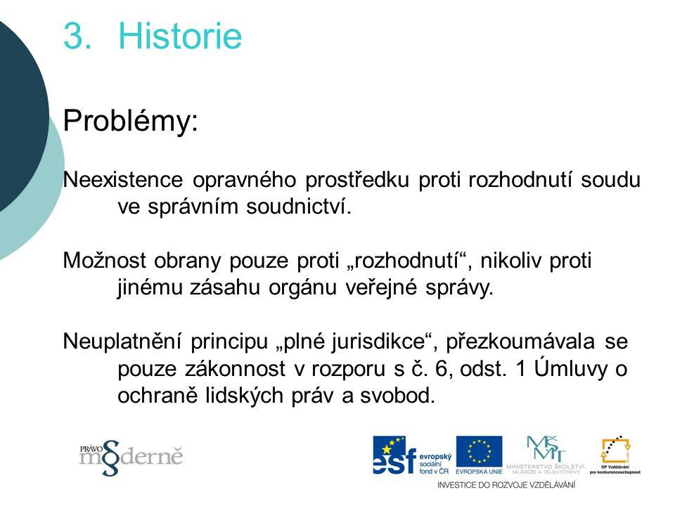 3.Historie Problémy: Neexistence opravného prostředku proti rozhodnutí soudu ve správním soudnictví.