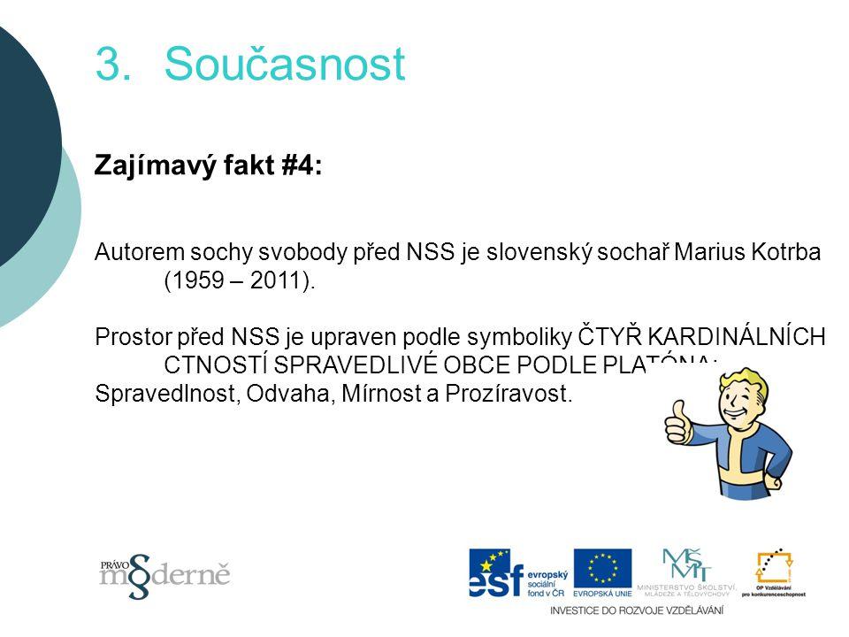 3.Současnost Zajímavý fakt #4: Autorem sochy svobody před NSS je slovenský sochař Marius Kotrba (1959 – 2011).