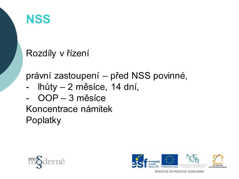 NSS Rozdíly v řízení právní zastoupení – před NSS povinné, -lhůty – 2 měsíce, 14 dní, -OOP – 3 měsíce Koncentrace námitek Poplatky