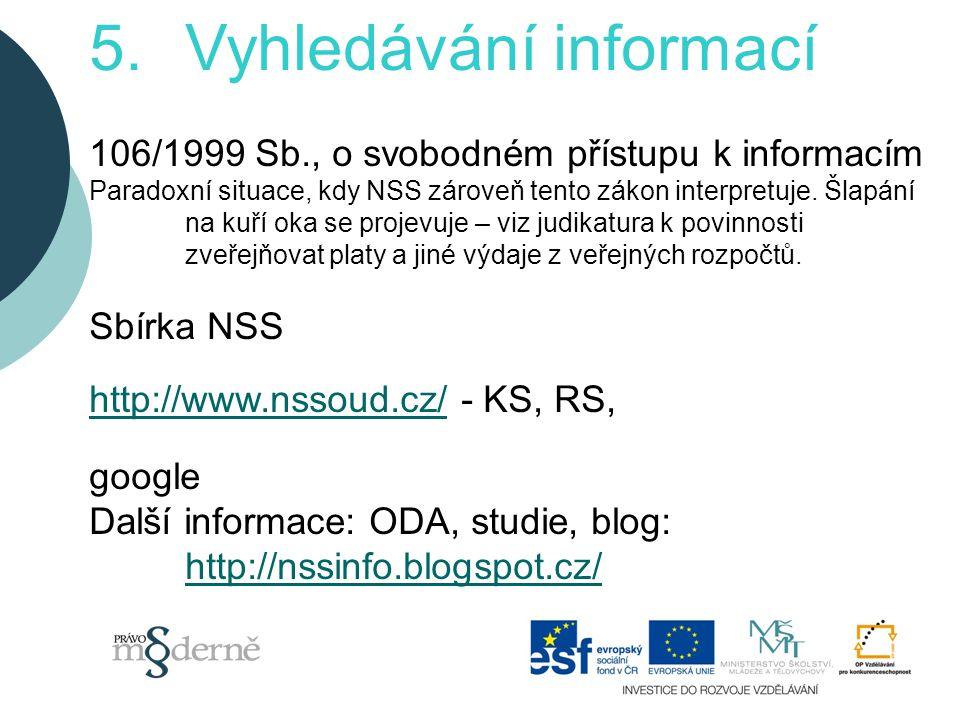 5.Vyhledávání informací 106/1999 Sb., o svobodném přístupu k informacím Paradoxní situace, kdy NSS zároveň tento zákon interpretuje.