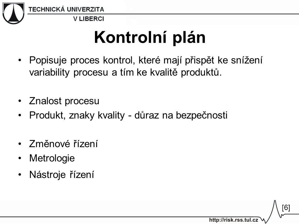 Kontrolní plán Popisuje proces kontrol, které mají přispět ke snížení variability procesu a tím ke kvalitě produktů. Znalost procesu Produkt, znaky kv