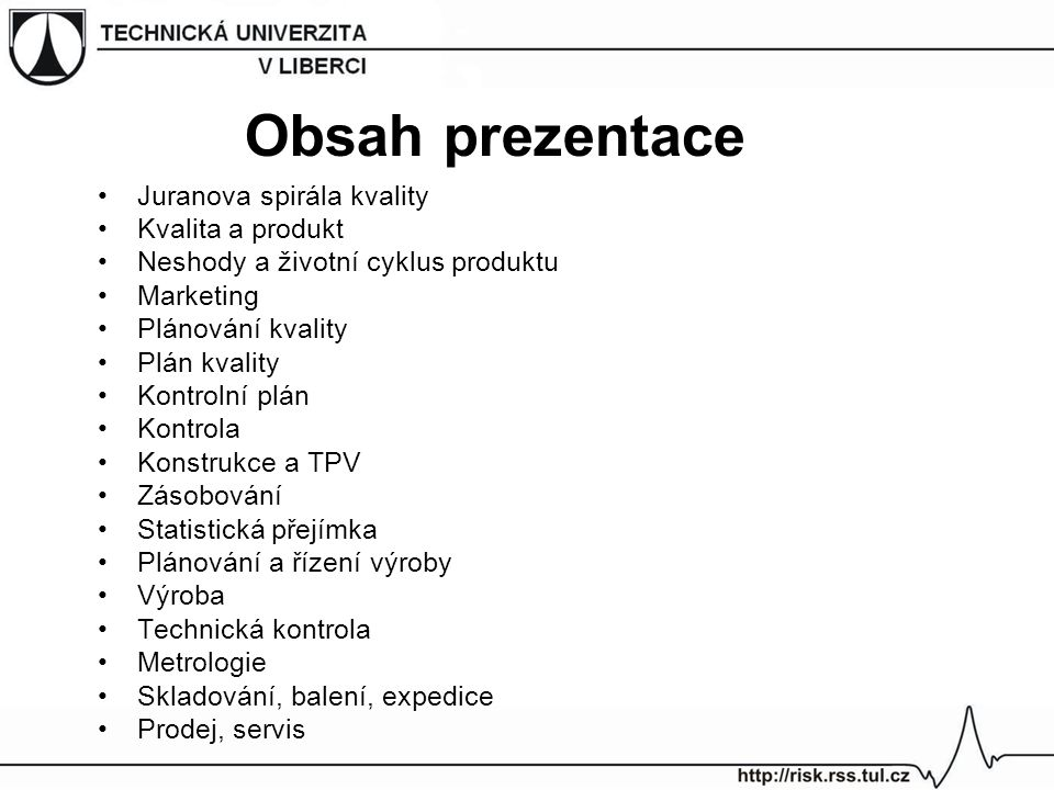 Obsah prezentace Juranova spirála kvality Kvalita a produkt Neshody a životní cyklus produktu Marketing Plánování kvality Plán kvality Kontrolní plán