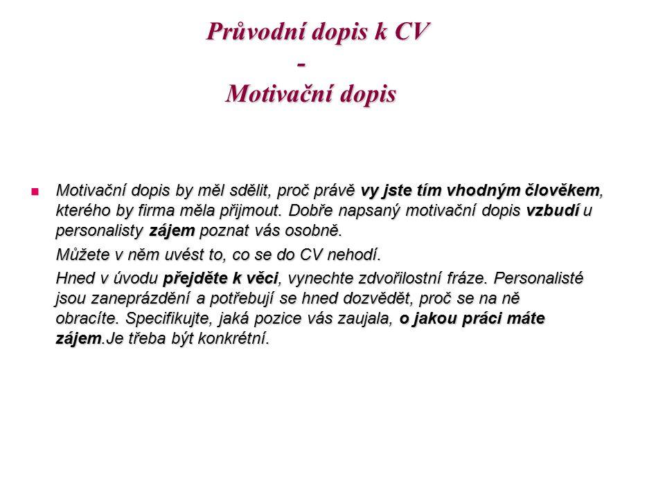 Průvodní dopis k CV - Motivační dopis Motivační dopis by měl sdělit, proč právě vy jste tím vhodným člověkem, kterého by firma měla přijmout. Dobře na