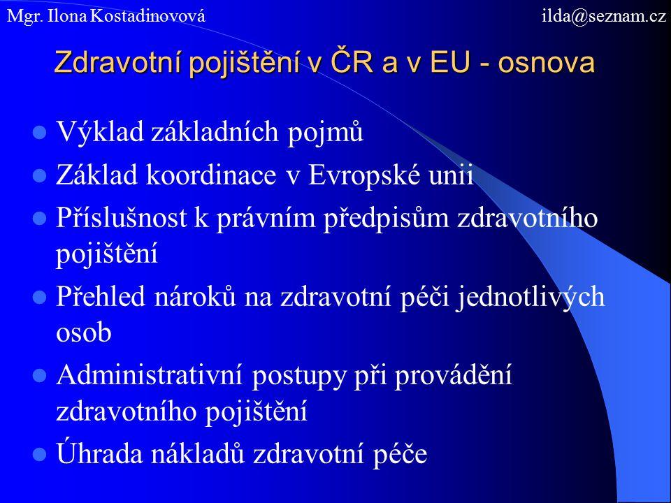 Zdravotní pojištění v ČR a v EU - osnova Výklad základních pojmů Základ koordinace v Evropské unii Příslušnost k právním předpisům zdravotního pojiště