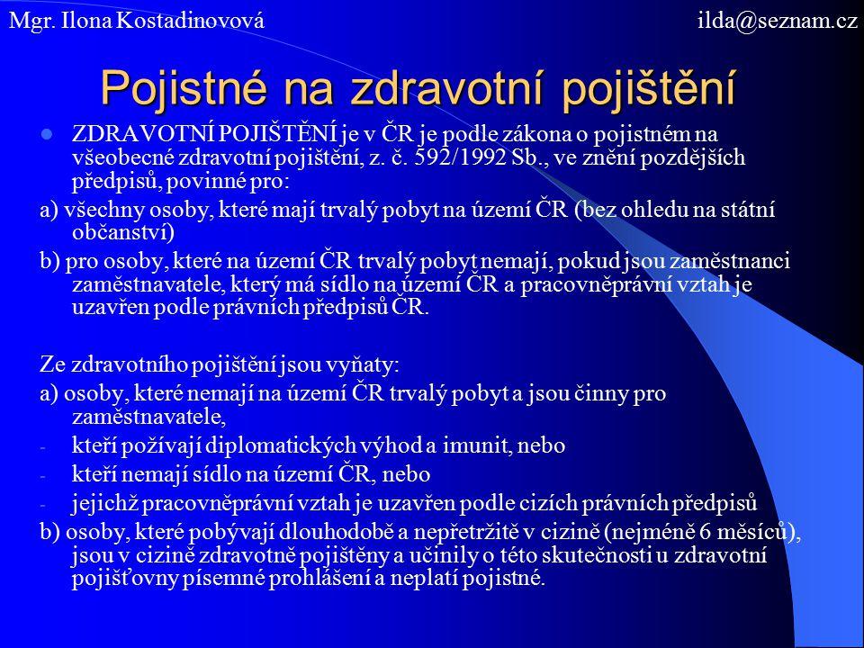 Pojistné na zdravotní pojištění ZDRAVOTNÍ POJIŠTĚNÍ je v ČR je podle zákona o pojistném na všeobecné zdravotní pojištění, z. č. 592/1992 Sb., ve znění