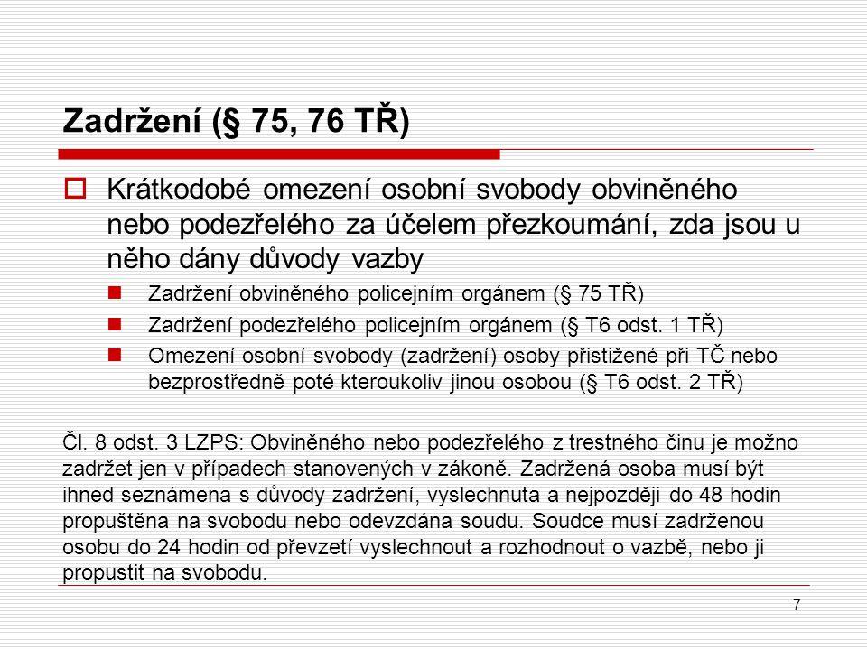 Trvání vazby  OČTŘ průběžně zkoumají důvody vazby  OBLIGATORNĚ rozhodují o dalším trvání vazby Na základě žádosti o propuštění (§ 71a TŘ) V přípravném řízení (§ 72 TŘ)  každé 3 měsíce (na návrh SZ soudce) V řízení před soudem (§72 TŘ)  Do 30 dnů od podání obžaloby  A dále každé 3 měsíce Nebylo-li rozhodnuto ve stanovené lhůtě musí být obviněný bezodkladně propuštěn z vazby 18
