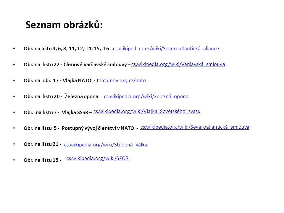 Seznam obrázků: Obr. na listu 4, 6, 8, 11, 12, 14, 15, 16 - cs.wikipedia.org/wiki/Severoatlantická_aliancecs.wikipedia.org/wiki/Severoatlantická_alian