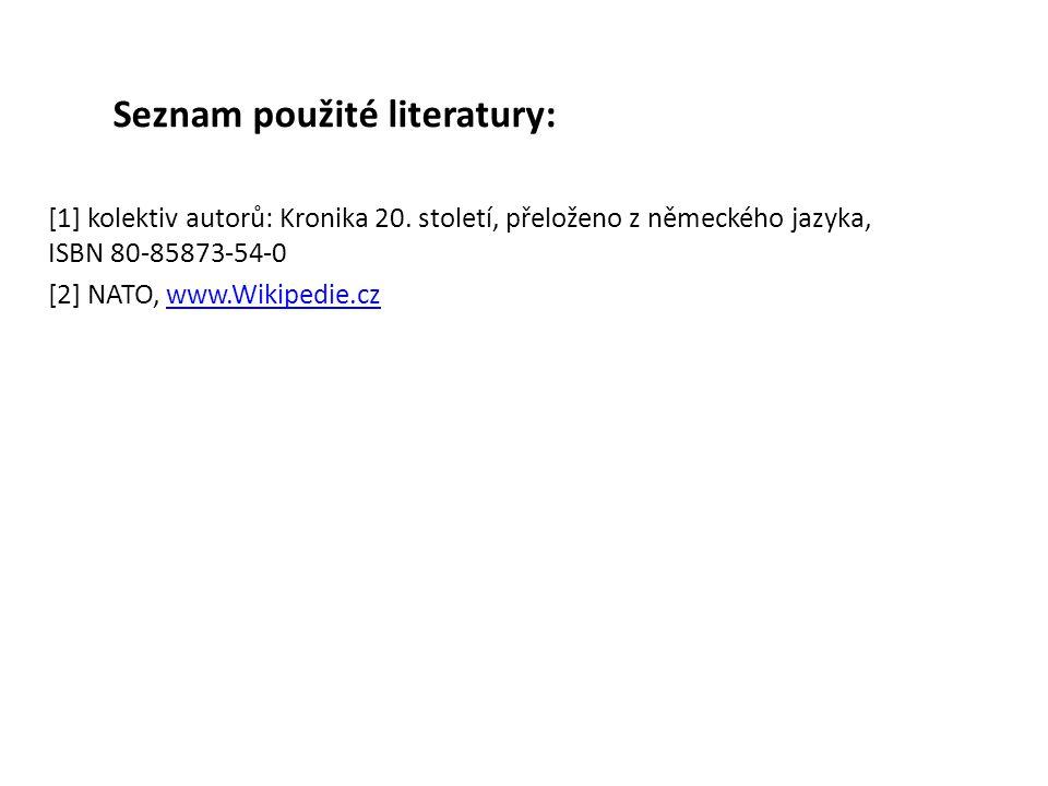 Seznam použité literatury: [1] kolektiv autorů: Kronika 20. století, přeloženo z německého jazyka, ISBN 80-85873-54-0 [2] NATO, www.Wikipedie.czwww.Wi