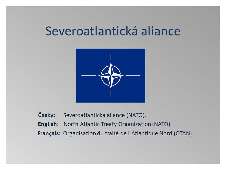 Severoatlantická aliance Česky: Severoatlantická aliance (NATO). English: North Atlantic Treaty Organization (NATO). Français: Organisation du traité