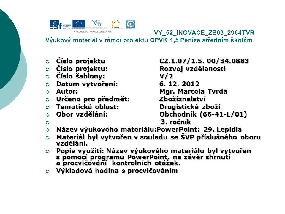 VY_52_INOVACE_ZB03_2964TVR Výukový materiál v rámci projektu OPVK 1,5 Peníze středním školám  Číslo projektuCZ.1.07/1.5. 00/34.0883  Číslo projektu: