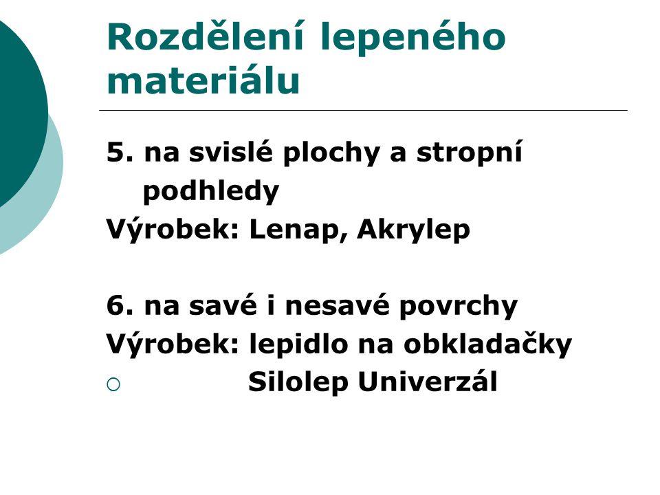 Rozdělení lepeného materiálu 5. na svislé plochy a stropní podhledy Výrobek: Lenap, Akrylep 6. na savé i nesavé povrchy Výrobek: lepidlo na obkladačky