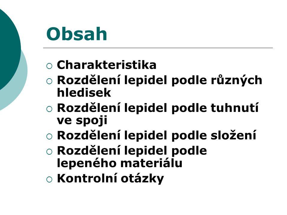 Obsah  Charakteristika  Rozdělení lepidel podle různých hledisek  Rozdělení lepidel podle tuhnutí ve spoji  Rozdělení lepidel podle složení  Rozd