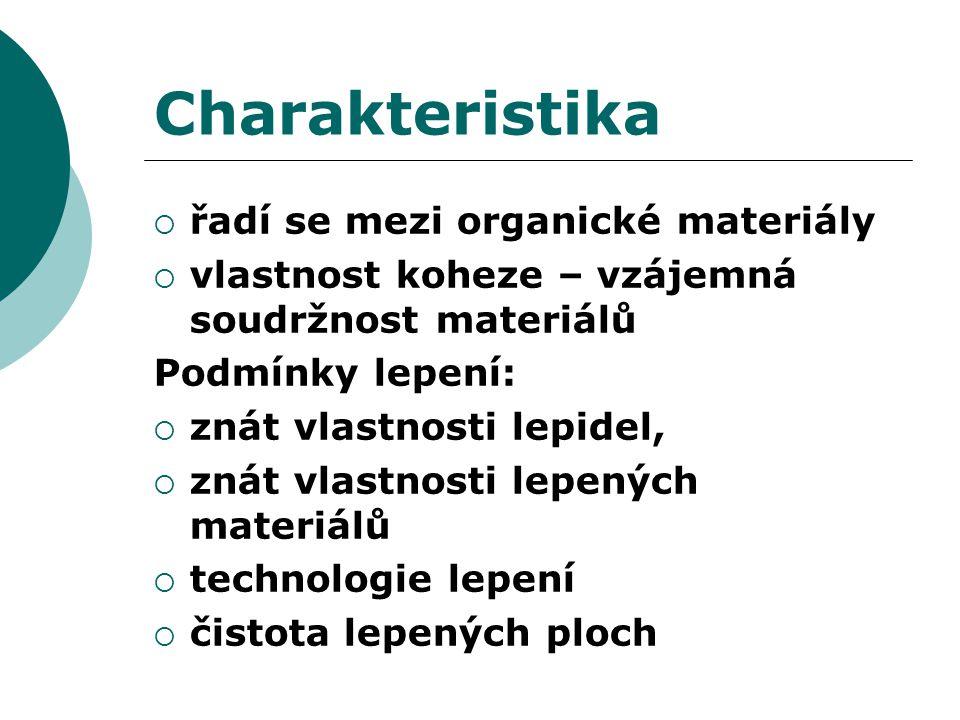 Charakteristika  řadí se mezi organické materiály  vlastnost koheze – vzájemná soudržnost materiálů Podmínky lepení:  znát vlastnosti lepidel,  zn