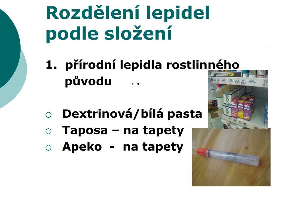 Rozdělení lepidel podle složení 1. přírodní lepidla rostlinného původu 3.-4.  Dextrinová/bílá pasta  Taposa – na tapety  Apeko - na tapety