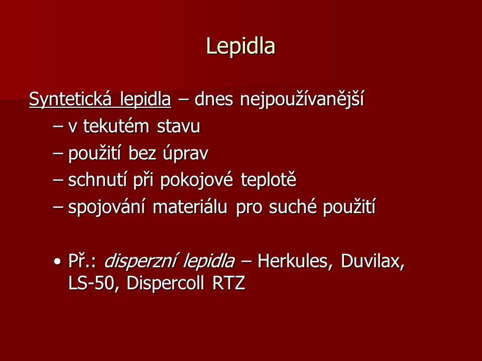 Lepidla Syntetická lepidla – dnes nejpoužívanější –v tekutém stavu –použití bez úprav –schnutí při pokojové teplotě –spojování materiálu pro suché použití Př.: disperzní lepidla – Herkules, Duvilax, LS-50, Dispercoll RTZPř.: disperzní lepidla – Herkules, Duvilax, LS-50, Dispercoll RTZ
