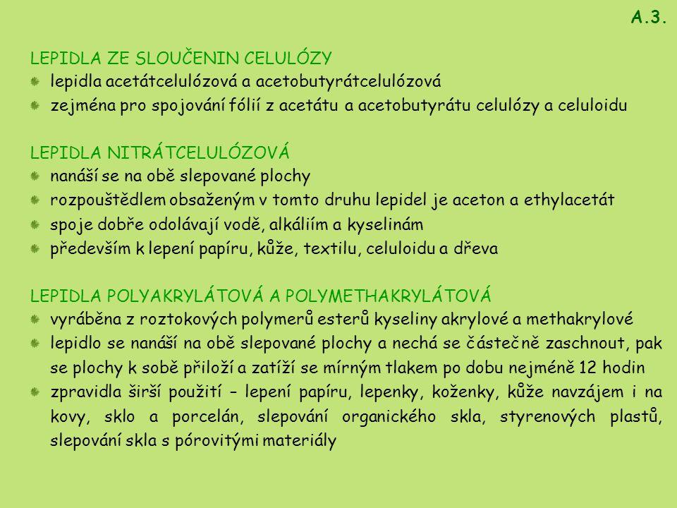 LEPIDLA ZE SLOUČENIN CELULÓZY lepidla acetátcelulózová a acetobutyrátcelulózová zejména pro spojování fólií z acetátu a acetobutyrátu celulózy a celul