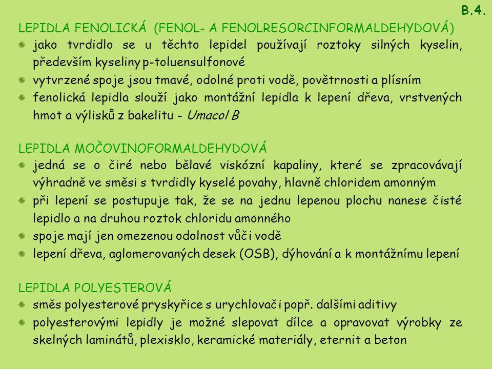 B.4. LEPIDLA FENOLICKÁ (FENOL- A FENOLRESORCINFORMALDEHYDOVÁ) jako tvrdidlo se u těchto lepidel používají roztoky silných kyselin, především kyseliny