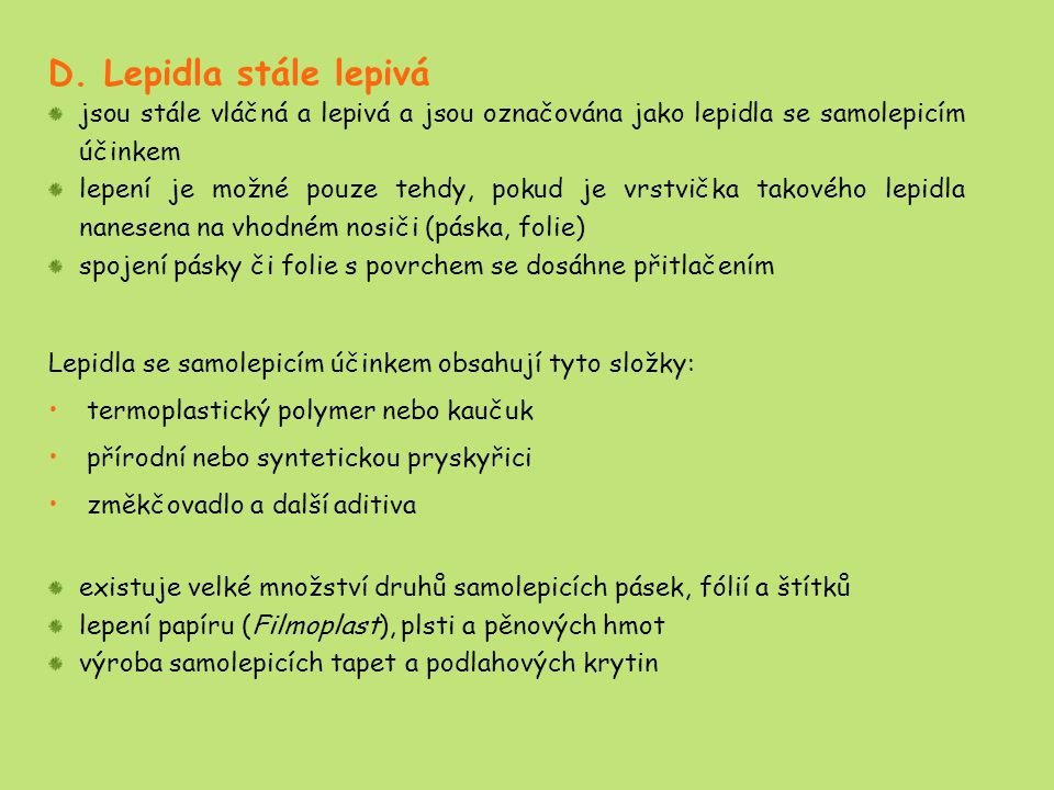 D. Lepidla stále lepivá jsou stále vláčná a lepivá a jsou označována jako lepidla se samolepicím účinkem lepení je možné pouze tehdy, pokud je vrstvič