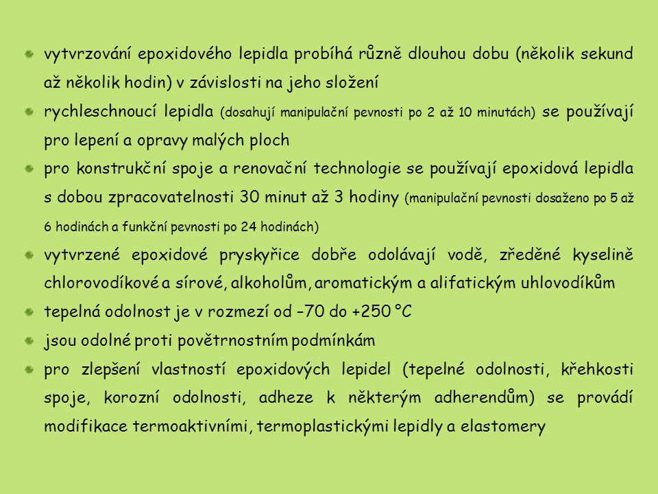 vytvrzování epoxidového lepidla probíhá různě dlouhou dobu (několik sekund až několik hodin) v závislosti na jeho složení rychleschnoucí lepidla (dosa