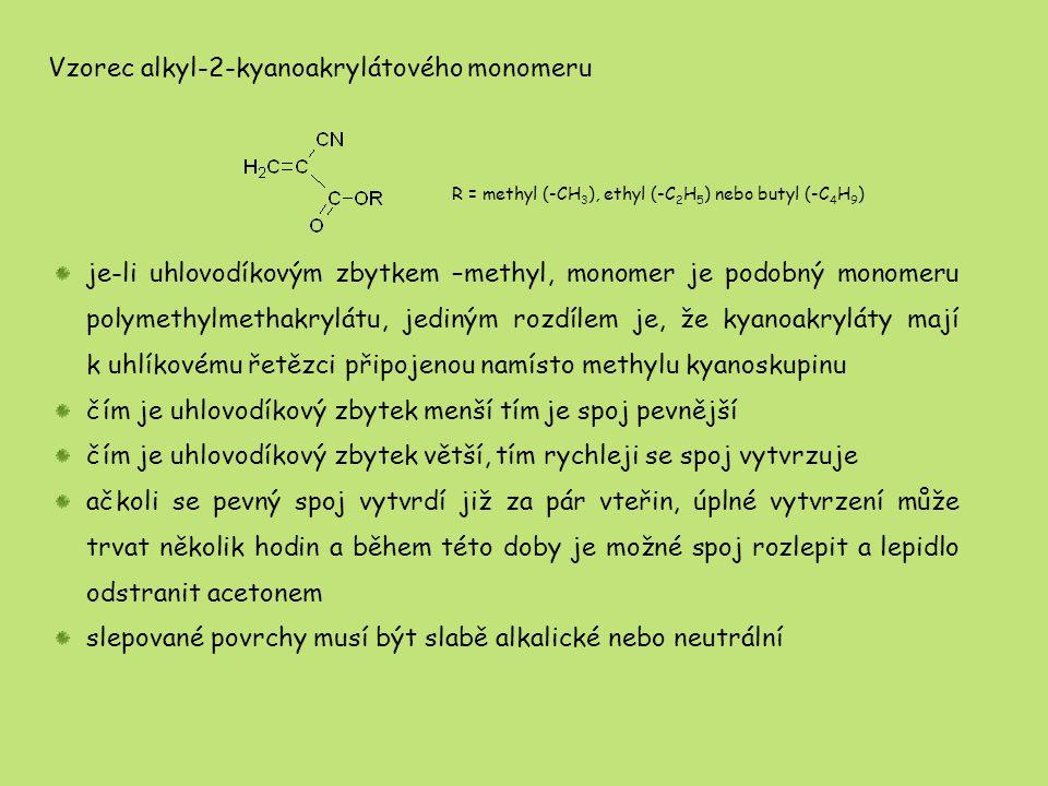 R = methyl (-CH 3 ), ethyl (-C 2 H 5 ) nebo butyl (-C 4 H 9 ) Vzorec alkyl-2-kyanoakrylátového monomeru je-li uhlovodíkovým zbytkem –methyl, monomer j