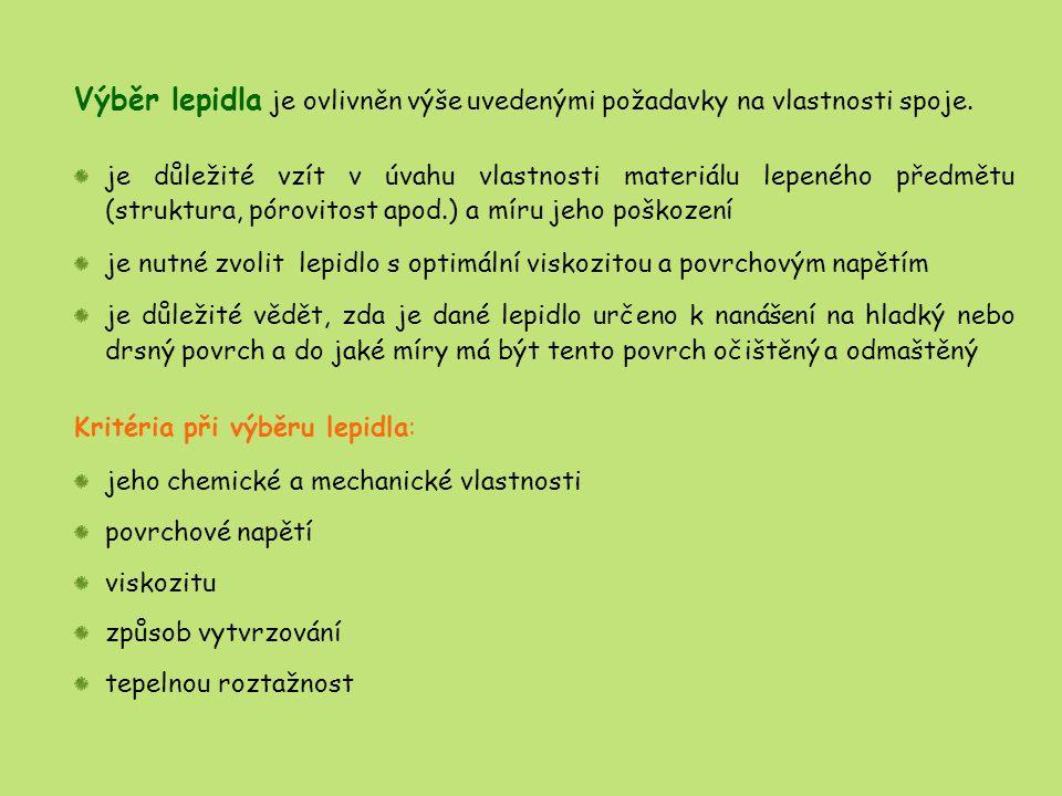 Výběr lepidla je ovlivněn výše uvedenými požadavky na vlastnosti spoje. je důležité vzít v úvahu vlastnosti materiálu lepeného předmětu (struktura, pó