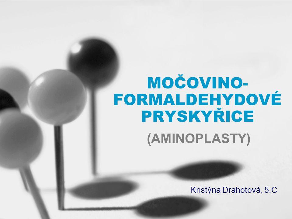 Vznik Polykondenzací močoviny nebo jejích derivátů s formaldehydem Nejdříve vznikají lineární polymery, které se za zvýšené teploty v kyselém prostředí zesíťují Hustota zesíťování závisí na výchozím molárním poměru močoviny a formaldehydu