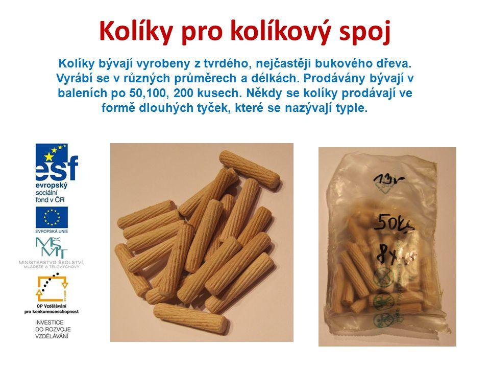 Kolíky pro kolíkový spoj Kolíky bývají vyrobeny z tvrdého, nejčastěji bukového dřeva. Vyrábí se v různých průměrech a délkách. Prodávány bývají v bale