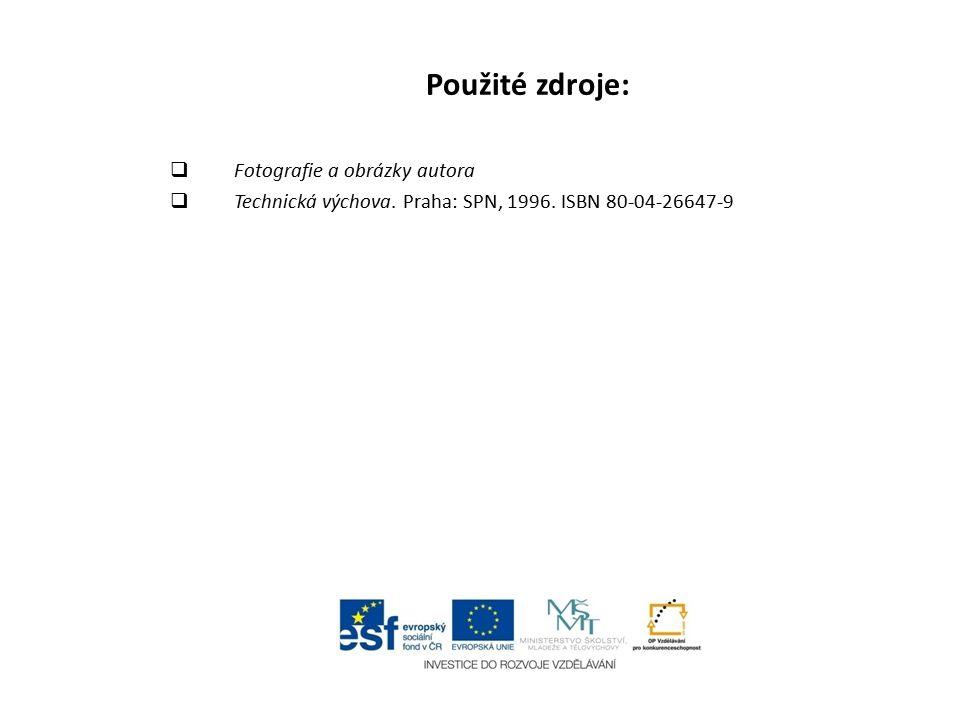 Použité zdroje:  Fotografie a obrázky autora  Technická výchova. Praha: SPN, 1996. ISBN 80-04-26647-9