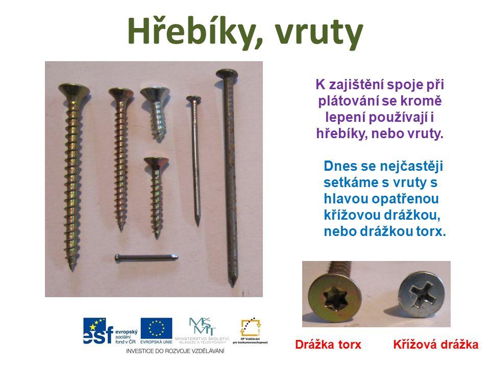 Hřebíky, vruty K zajištění spoje při plátování se kromě lepení používají i hřebíky, nebo vruty. Dnes se nejčastěji setkáme s vruty s hlavou opatřenou