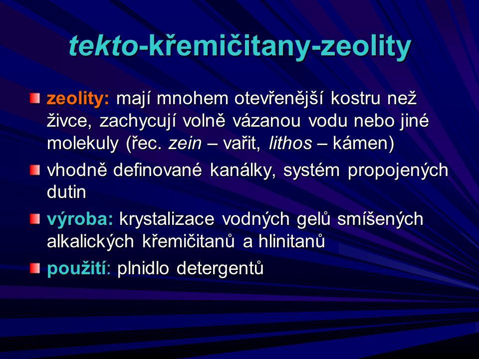 tekto-křemičitany-zeolity zeolity: mají mnohem otevřenější kostru než živce, zachycují volně vázanou vodu nebo jiné molekuly (řec. zein – vařit, litho
