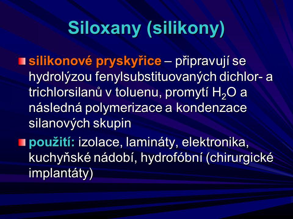 Siloxany (silikony) silikonové pryskyřice – připravují se hydrolýzou fenylsubstituovaných dichlor- a trichlorsilanů v toluenu, promytí H 2 O a následn