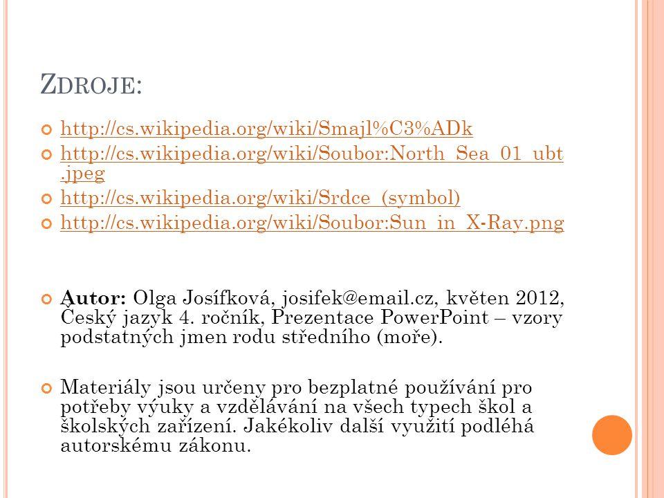 Z DROJE : http://cs.wikipedia.org/wiki/Smajl%C3%ADk http://cs.wikipedia.org/wiki/Soubor:North_Sea_01_ubt.jpeg http://cs.wikipedia.org/wiki/Srdce_(symb