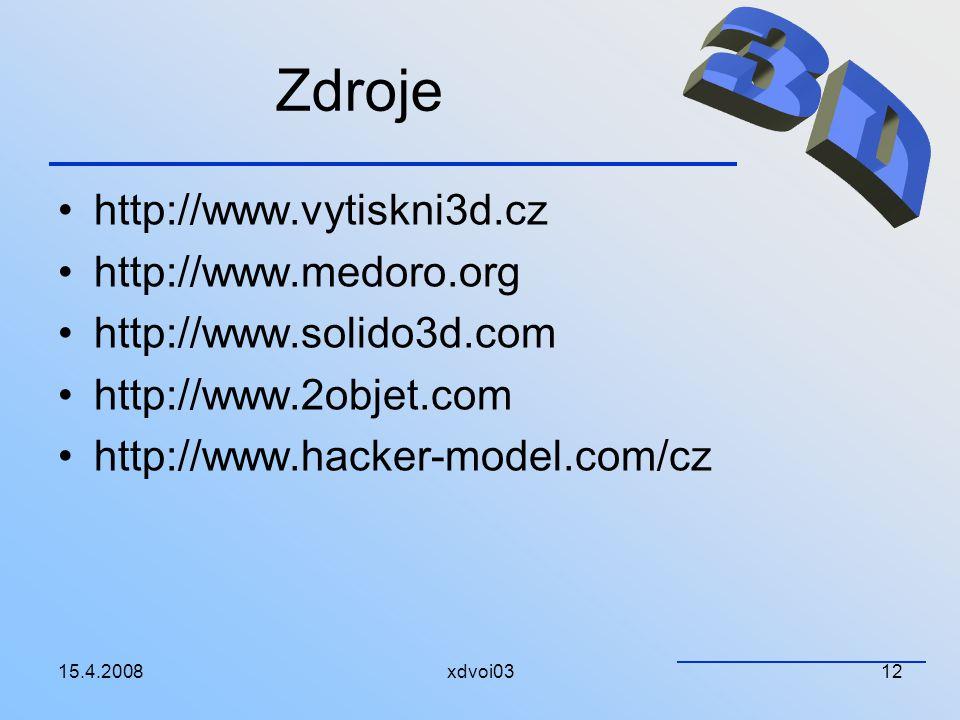 15.4.2008xdvoi0312 Zdroje http://www.vytiskni3d.cz http://www.medoro.org http://www.solido3d.com http://www.2objet.com http://www.hacker-model.com/cz