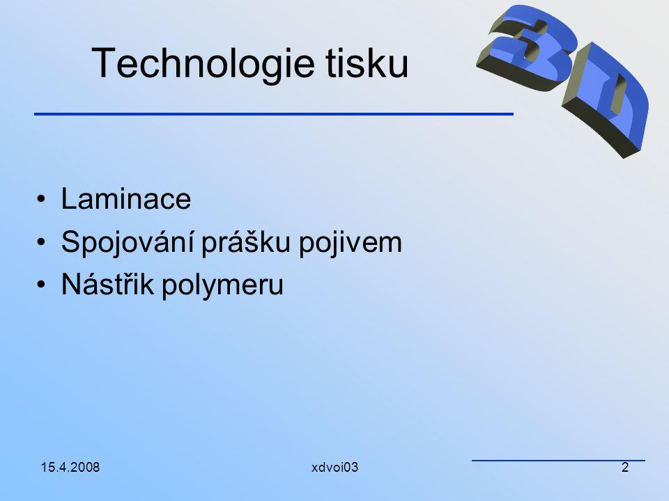 15.4.2008xdvoi032 Technologie tisku Laminace Spojování prášku pojivem Nástřik polymeru