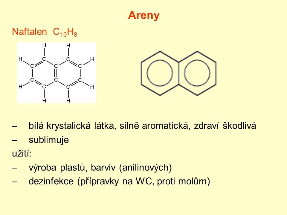 Areny Naftalen C 10 H 8 –bílá krystalická látka, silně aromatická, zdraví škodlivá –sublimuje užití: –výroba plastů, barviv (anilinových) –dezinfekce