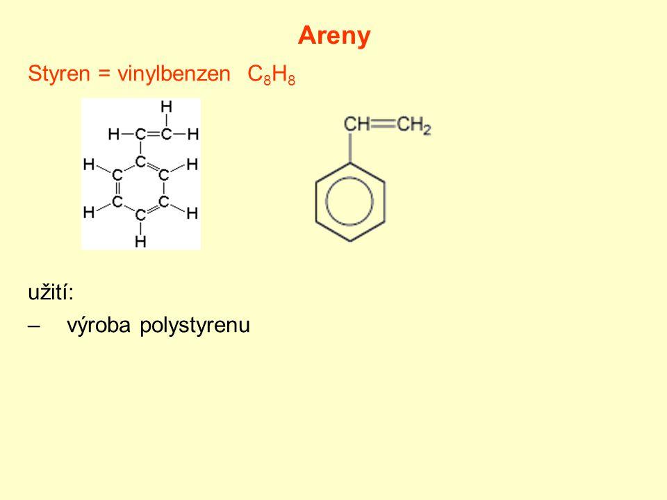 Areny Styren = vinylbenzen C 8 H 8 užití: –výroba polystyrenu