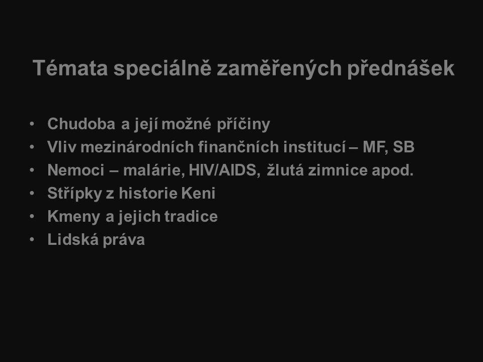 Témata speciálně zaměřených přednášek Chudoba a její možné příčiny Vliv mezinárodních finančních institucí – MF, SB Nemoci – malárie, HIV/AIDS, žlutá zimnice apod.