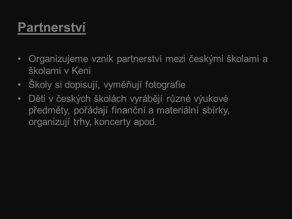 Partnerství Organizujeme vznik partnerství mezi českými školami a školami v Keni Školy si dopisují, vyměňují fotografie Děti v českých školách vyrábějí různé výukové předměty, pořádají finanční a materiální sbírky, organizují trhy, koncerty apod.